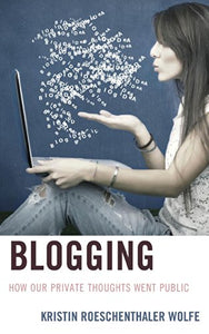 Blogging: How Our Private Thoughts Went Public (Studies in New Media)
