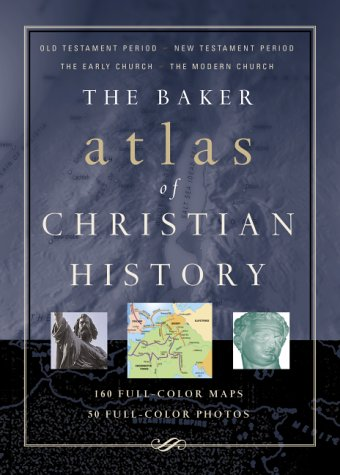 Baker Atlas of Christian History, The
