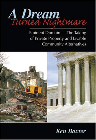 A DREAM TURNED NIGHTMARE: EMINENT DOMAIN -- THE TAKING OF PRIVATE PROPERY AND LIVABLE COMMUNITY ALTERNATIVES