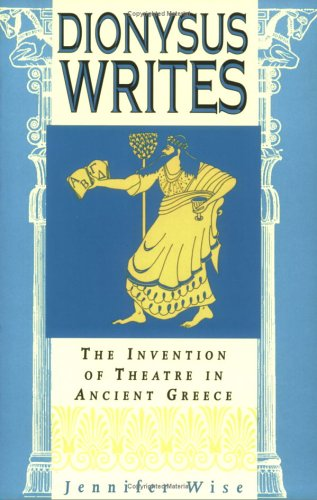 Dionysus Writes: The Invention of Theatre in Ancient Greece