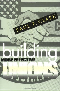 Building More Effective Unions (ILR Press Books)