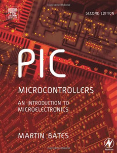 PIC Microcontrollers, Second Edition: An Introduction to Microelectronics
