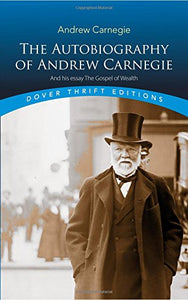The Autobiography of Andrew Carnegie and His Essay The Gospel of Wealth (Dover Thrift Editions)