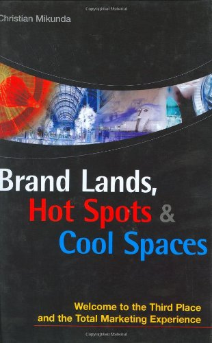 Brand Lands, Hot Spots, Cool Spaces: Welcome to the Third Place and the Total Marketing Experience