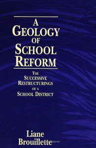 A Geology of School Reform: The Successive Restructurings of a School District (Suny Series, Restructuring and School Change) (Suny Series, Restructuring & School Change)