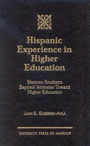 Hispanic Experience in Higher Education: Mexican Southern Baptists' Attitudes Toward Higher Education