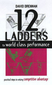 12 Ladders to World Class Performance: How Your Oganization Can Compete with the Best in the World