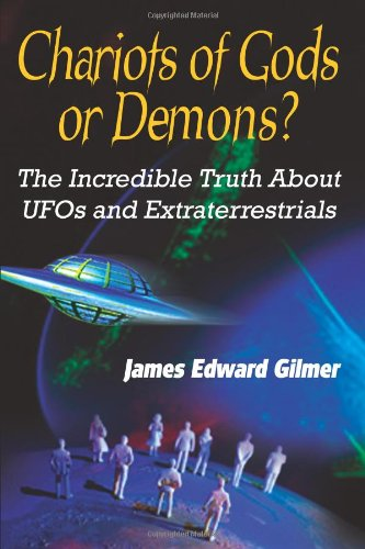 Chariots of Gods or Demons?: The Incredible Truth About UFOs and Extraterrestrials