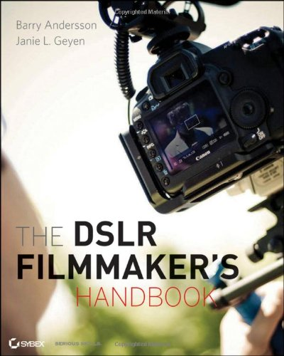 The Dslr Filmmaker'S Handbook: Real-World Production Techniques