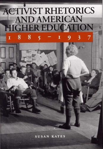 Activist Rhetorics and American Higher Education, 1885-1937