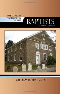 Historical Dictionary of the Baptists (Historical Dictionaries of Religions, Philosophies, and Movements Series)