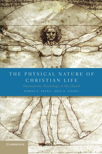 The Physical Nature of Christian Life: Neuroscience, Psychology, and the Church