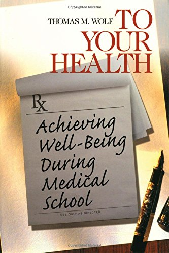 To Your Health: Achieving Well-Being During Medical School (Surviving Medical School Series)