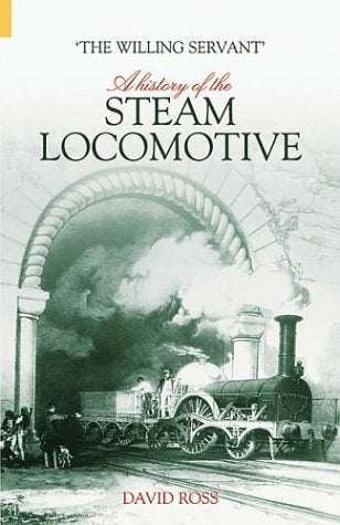 The Willing Servant: A History of the Steam Locomotive