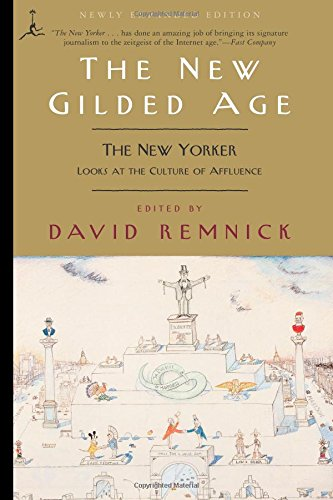 The New Gilded Age: The New Yorker Looks at the Culture of Affluence (Modern Library Classics)