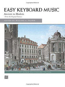 Easy Keyboard Music: Ancient to Modern (Alfred Masterwork Edition)