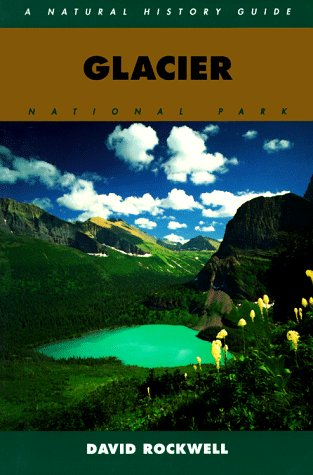 Glacier National Park: A Natural History Guide (Natural History Guides)