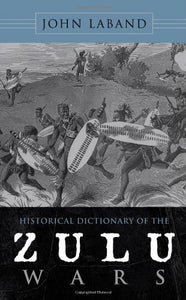 Historical Dictionary of the Zulu Wars (Historical Dictionaries of War, Revolution, and Civil Unrest)