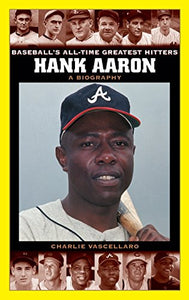 Hank Aaron: A Biography (Baseball'S All-Time Greatest Hitters)