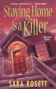 Staying Home Is A Killer (Mom Zone Mysteries)