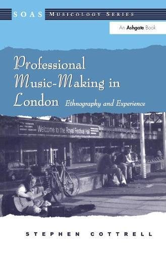 Professional Music-Making in London: Ethnography and Experience (SOAS Musicology Series)