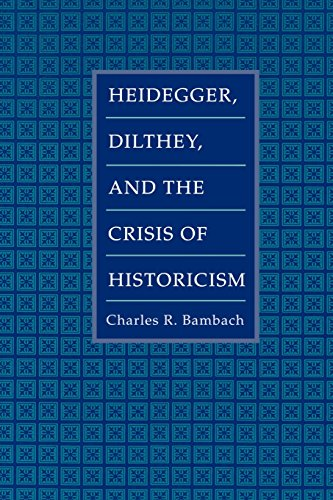 Heidegger, Dilthey, and the Crisis of Historicism