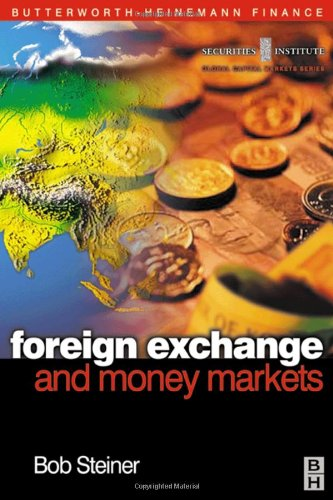 Foreign Exchange and Money Markets: Theory, Practice and Risk Management (Securities Institute Global Capital Markets)