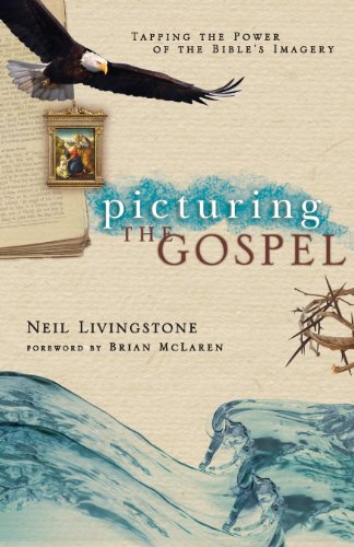 Picturing the Gospel: Tapping the Power of the Bible's Imagery