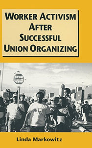 Worker Activism After Successful Union Organizing