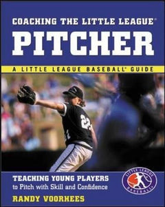 Coaching the Little League Pitcher : Teaching Young Players to Pitch With Skill and Confidence