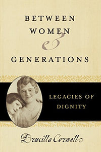 Between Women and Generations: Legacies of Dignity (Feminist Constructions)