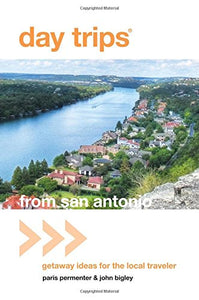 Day Trips from San Antonio: Getaway Ideas For The Local Traveler (Day Trips Series)