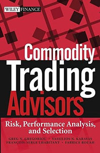 Commodity Trading Advisors: Risk, Performance Analysis, And Selection (Wiley Finance)