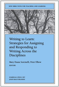 Writing to Learn: Strategies for Assigning and Responding to Writing Across the Disciplines: New Directions for Teaching and Learning, Number 69