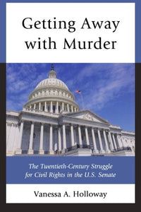 Getting Away with Murder: The Twentieth-Century Struggle for Civil Rights in the U.S. Senate