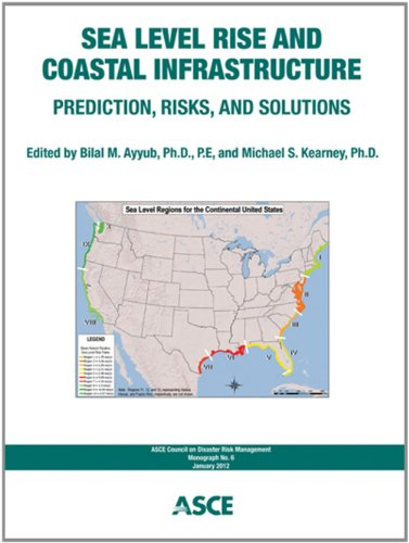 Sea Level Rise and Coastal Infrastructure: Prediction, Risks and Solutions (Cdrm Monographs) (Monograph / Asce Council on Disaster Risk Management)