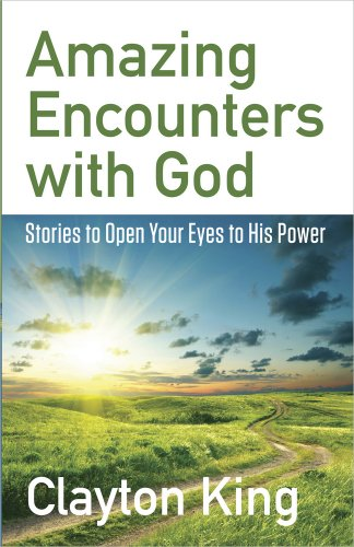 Amazing Encounters with God: Stories to Open Your Eyes to His Power
