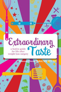 Extraordinary Taste: A Festive Guide For Life After Weight Loss Surgery