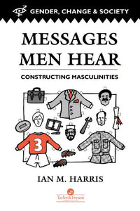 Messages Men Hear: Constructing Masculinities (Gender, Change and Society Series)