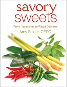 Savory Sweets : From Ingredients To Plated Desserts