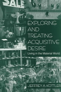 Exploring and Treating Acquisitive Desire: Living in the Material World