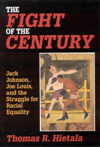 Fight of the Century: Jack Johnson, Joe Louis, and the Struggle for Racial Equality