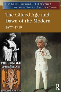 The Gilded Age and Dawn of the Modern: 1877-1919 (History Through Literature)