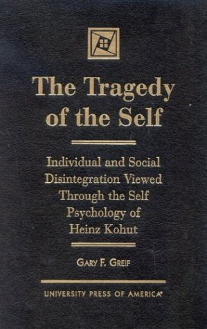 The Tragedy of the Self: Individual and Social Disintegration Viewed Through the Self Psychology of Heinz Kohut