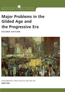 Major Problems In The Gilded Age And The Progressive Era: Documents And Essays (Major Problems In American History Series)