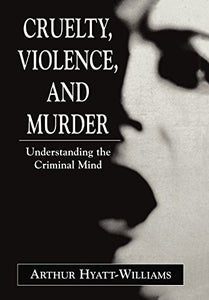 Cruelty, Violence, And Murder: Understanding The Criminal Mind (The Library Of Object Relations)