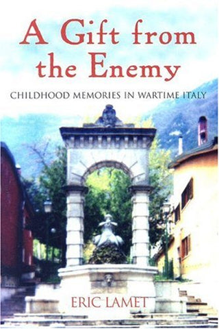 A Gift from the Enemy: Childhood Memories of Wartime Italy