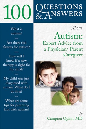 100 Questions  &  Answers About Autism: Expert Advice From A Physician/Parent Caregiver