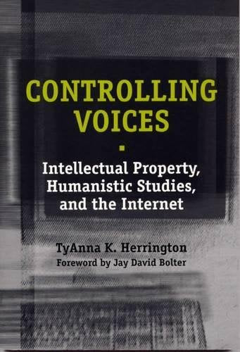Controlling Voices: Intellectual Property, Humanistic Studies, and the Internet