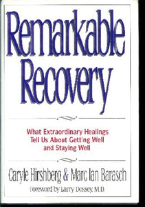 Remarkable Recovery: What Extraordinary Healings Tell Us About Getting Well and Staying Well